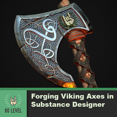80.lvl Article - Forging Viking Axes in Substance Designer