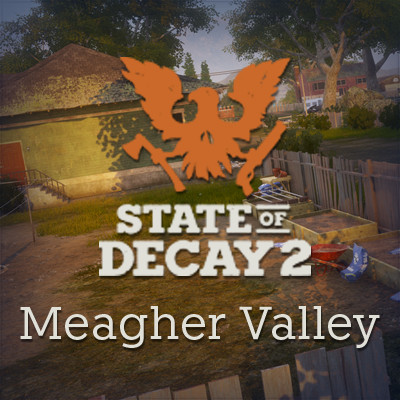 State Of Decay 2 - MEAGHER VALLEY