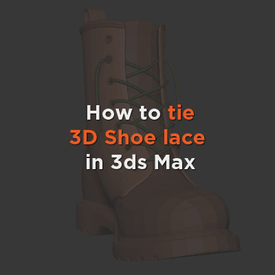How To tie 3D Shoes lace in 3ds Max.
