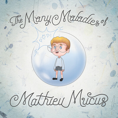 Children's Book: The Many Maladies of Mathieu Mucus