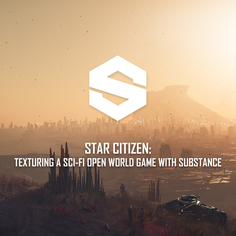 STAR CITIZEN: TEXTURING A SCI-FI OPEN WORLD GAME WITH SUBSTANCE