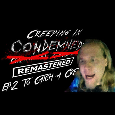 Christopher royse creeping in condemned episode 2 thumbnail 2