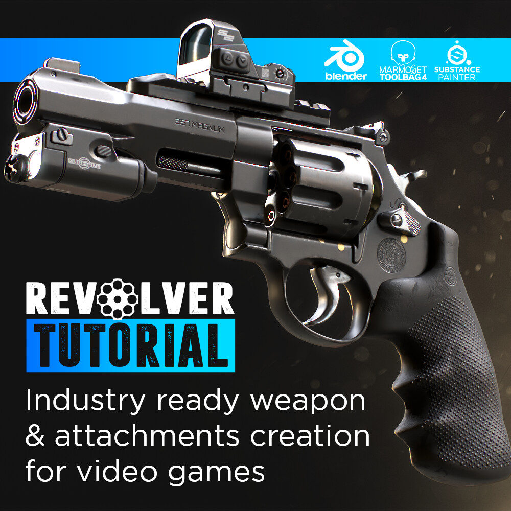 Revolver Tutorial - Industry Ready Weapon And Attachment Creation For Video Games