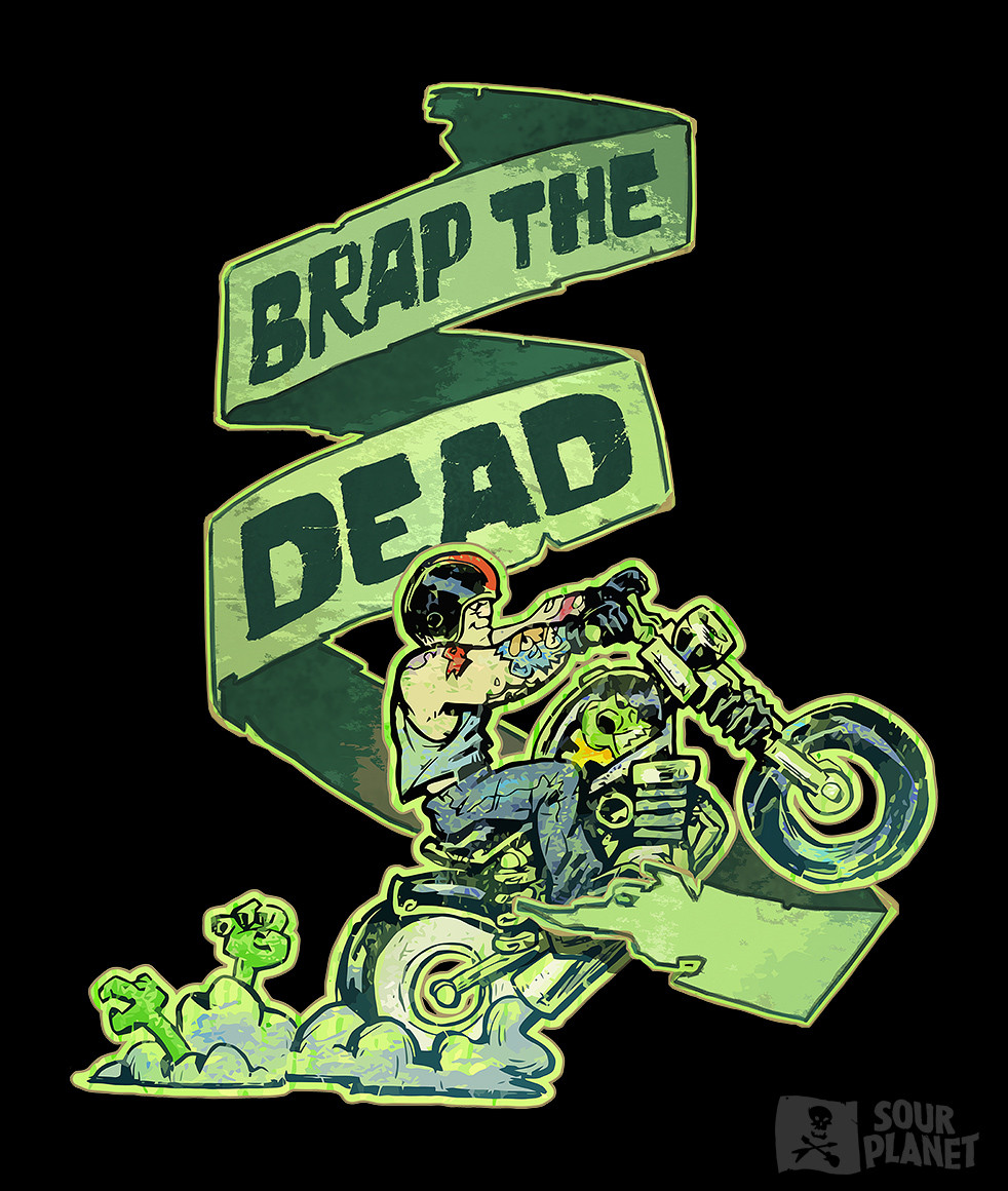 Loud pipes may save lives, but a good brap can wake the dead!  https://sour.org/collections/sour-planet-t-shirts/products/brap-the-dead-t-shirt