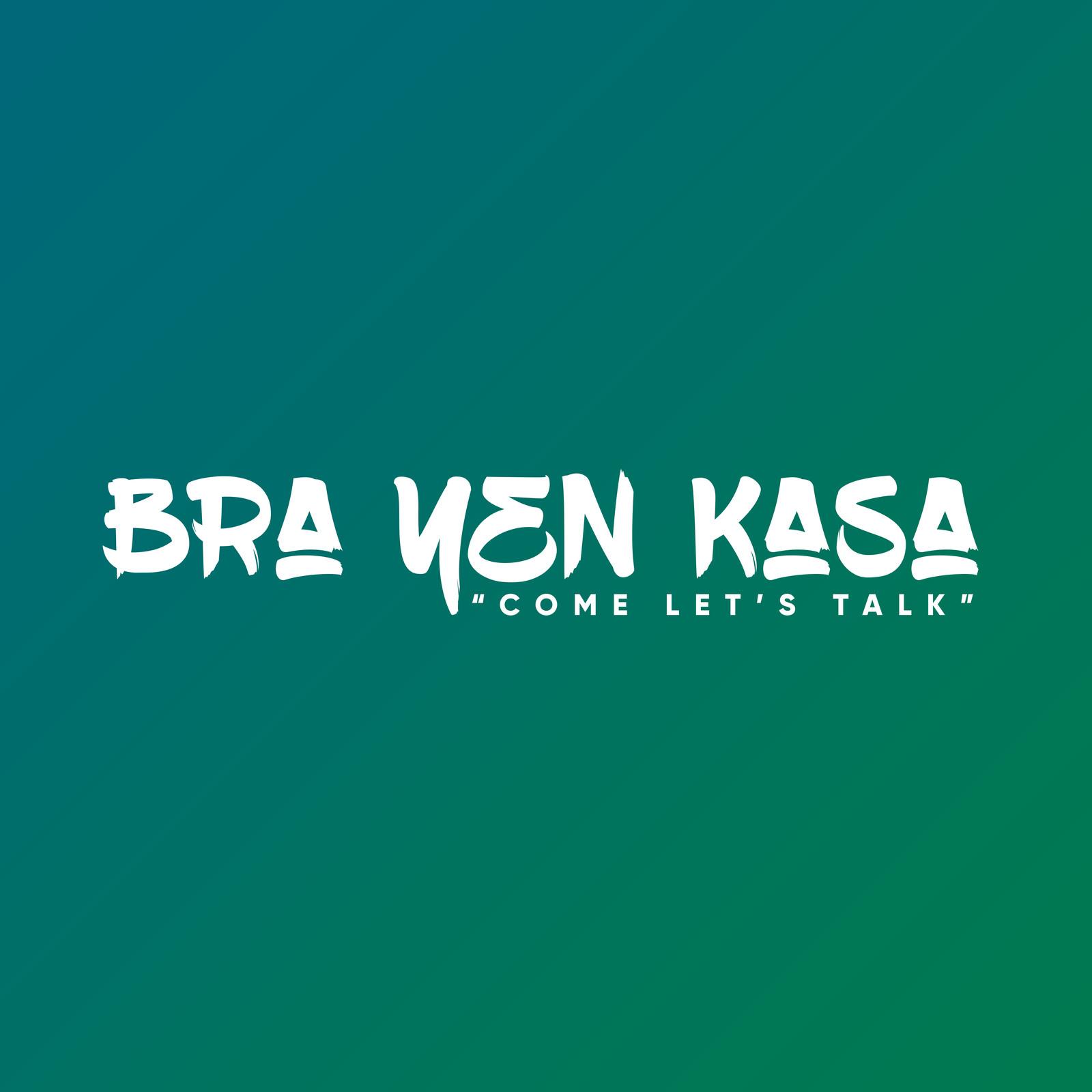 BRA YEN KASA (Come Let's Talk) - CLIENT WORK