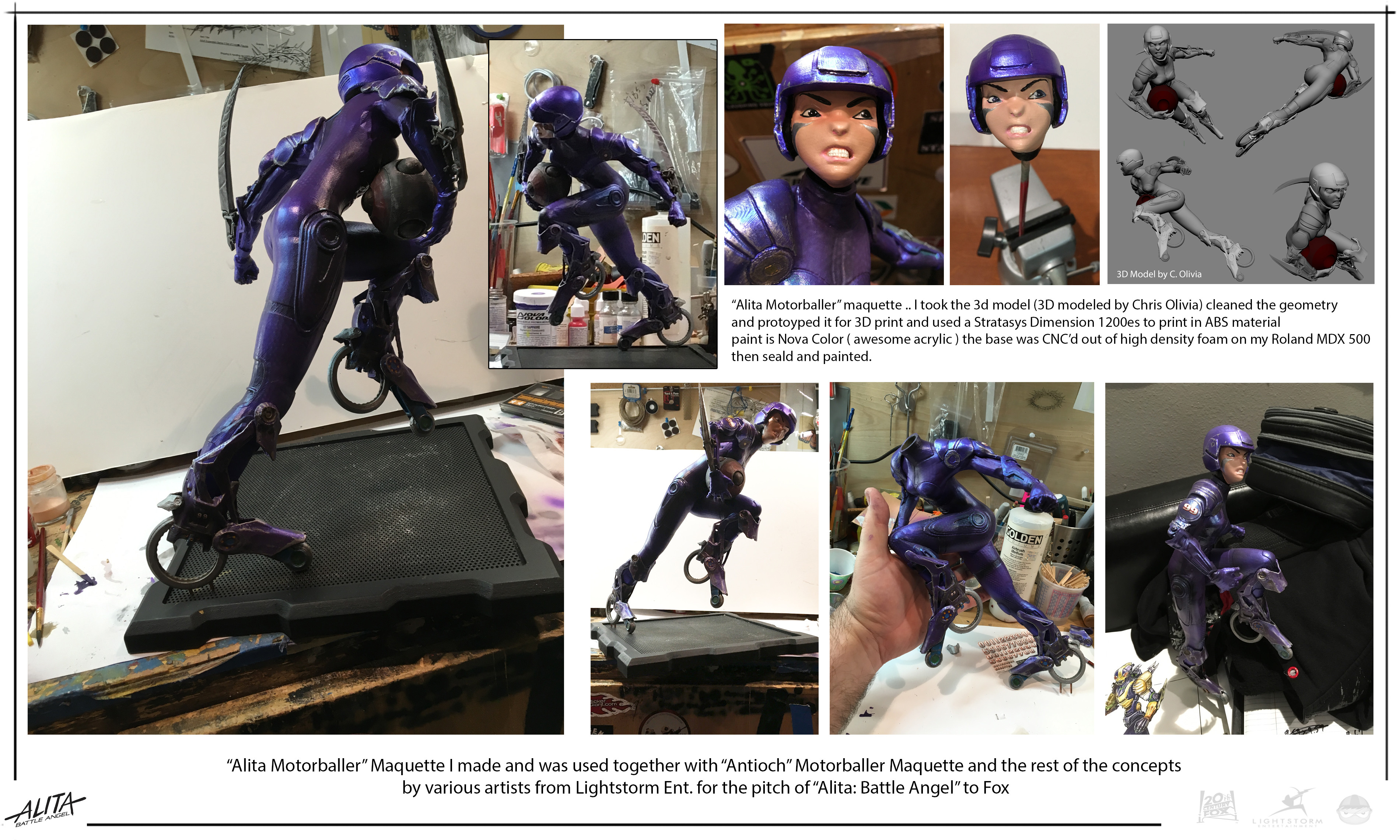 maquette of Alita as Motorballer ( 3d modeled by C. Olivia) protoyped and prepped for 3D print in ABS by me. I also painted and did the fabrication. CNC'd the base . Maquette was used in the pitch to FOX.