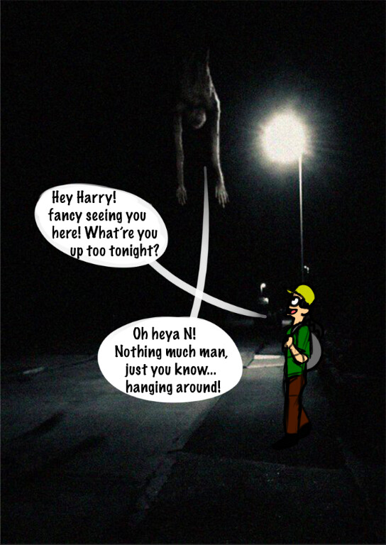 A body drops into view, and hangs there. You decide almost immediately the best thing for you to do is to turn back, and quickly greet him for you haven't seen Harry in ages! He goes around at night when people aren't around. It's just better for him.
