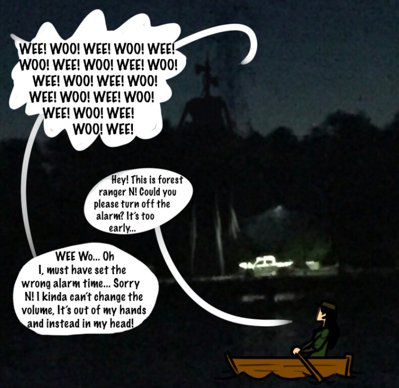 """My boss told me, """"many residents were woken in the late hours the night, complaining of """"sirens, and garbled announcements"""" echoing across the lake-"""" I replied. """"That's nonsense, Cyren only makes siren sounds, the garbled noise must be something else!"""""""