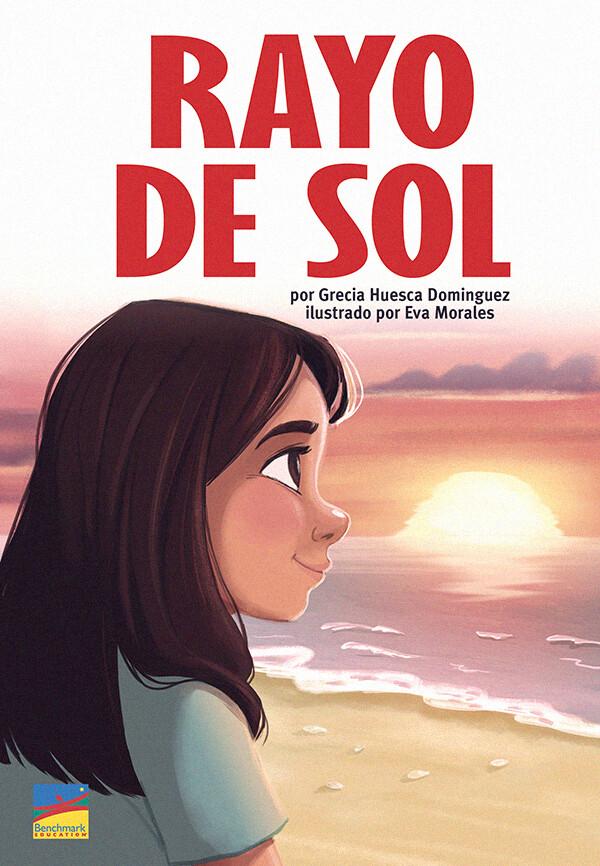 Rayo de Sol by ©Benchmark Education Author: Grecia Huesca Dominguez Illustrator: Eva Morales Publisher: Benchmark Education  (2021) Languaje: English