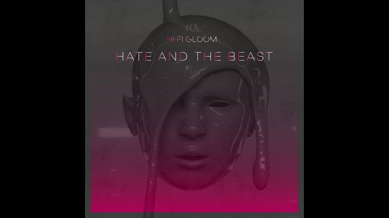 Hate and The Beast - HI FI GLOOM music video