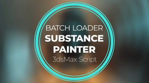 Substance Painter Batch Loader⁣ (for 3dsMax)