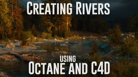 Creating Rivers Using Octane and Cinema 4D