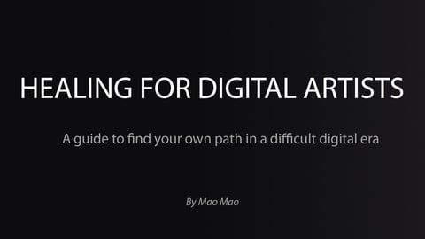 Healing for Digital Artists: A guide to find your own path in a difficult digital era