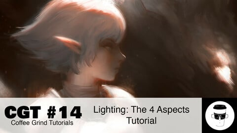 CGT #14: Lighting - The 4 Aspects for Artists Tutorial