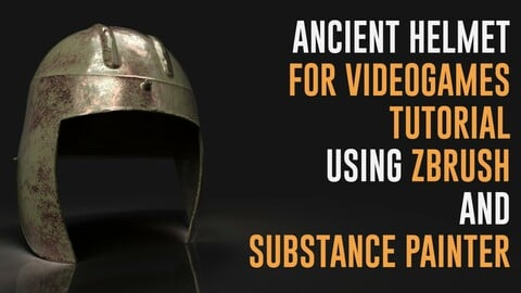 Ancient Helmet For Videogames Tutorial - Using Zbrush 2021 and Substance Painter