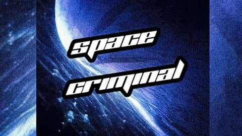 SPACE CRIMINAL (Crossover Fanfiction Adventure)