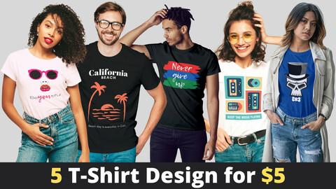 5 T-shirt Design for $5